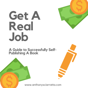 Get A Real Job: A Guide to Successfully Self-Publishing A Novel