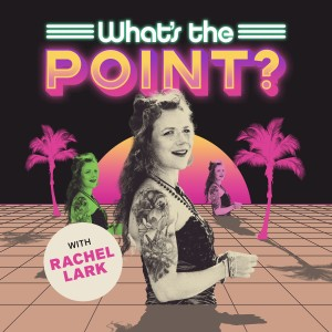What's The Point? with Rachel Lark