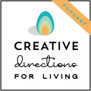 Creative Directions for Living Podcast