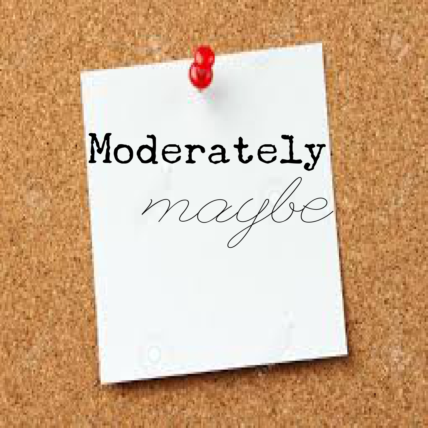 Moderately Maybe